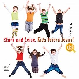 stark und leise kids feiern jesus cd kisi kids minichmayr birgit cap music cap books. Black Bedroom Furniture Sets. Home Design Ideas